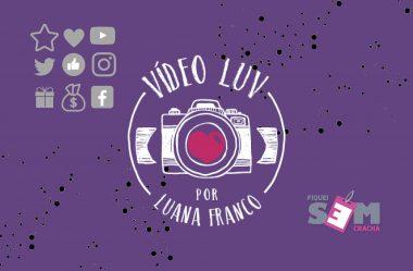 Vídeo Luv – Aprenda a gravar vídeos apaixonantes.